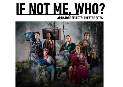 ArtisTree Selects: Theatre Bites - If Not Me, Who?