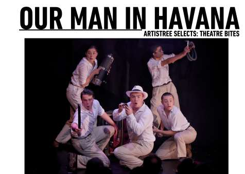 ArtisTree Selects: Theatre Bites - Our Man in Havana